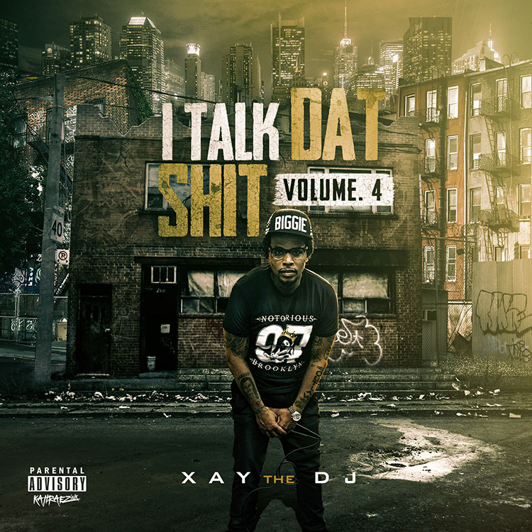 kahraezink_xay_the_dj_i_talk_dat_shit_vol4_mixtape_cover